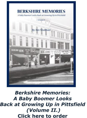Berkshire Memories:  A Baby Boomer Looks  Back at Growing Up in Pittsfield   (Volume II.) Click here to order